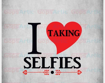 I Love Taking Selfies-SVG,DXF,PNG files