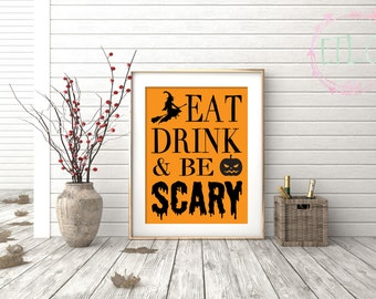 Halloween Printable - Eat, Drink, & Be Scary - Halloween Party Decor - Fall Print - Halloween Sign - INSTANT DIGITAL DOWNLOAD only {8x10}