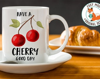 Coffee Mug Have a Cherry Good Day Coffee Cup - Great Gift for Vegan or Vegetarian - Funny Mug - Travel Mug
