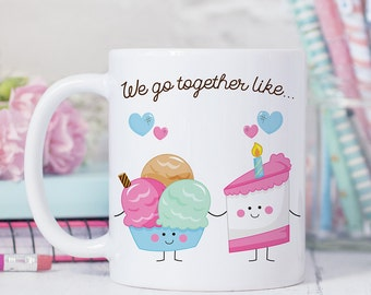 Coffee Mug We Go Together Like Cake and Ice Cream - Best Friends Coffee Cup