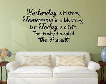 Wall Decal Quote Yesterday Is History Tomorrow Is A Mystery But Today Is A Gift Inspirational Quote Vinyl Lettering Bedroom Wall Decor Q263