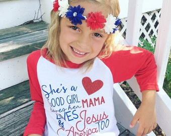 She's a Good Girl Loves Her Mama Loves Jesus and America Too - SHIRT ONLY - Patriotic Shirt - Fourth of July - July 4th - Girls Shirts