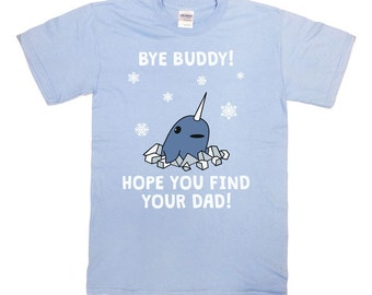 Buddy The Elf Shirt Bye Buddy Hope You Find Your Dad Christmas T Shirt Holiday Gifts Movie Quotes Gifts For Christmas Xmas Present - SA499