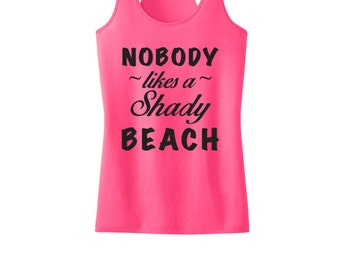 Nobody likes a shady beach, Shady beach women's Tank Top, beach tank top, Workout tank top