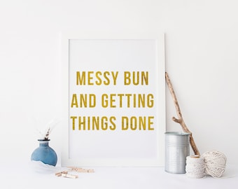 Messy Bun and Getting Things Done Quote Motivational Wall Art Gold Print Dorm Wall Art Funny Quotes Printable 8x10 Office Wall Art