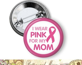 "I Wear Pink for my (30 Choices) 1.25"" or Larger Pinback Button, Flatback or Magnet, Pin, Badge, Breast  Awareness Ribbon, Keychain, Mirror"
