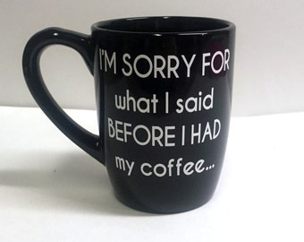 I'm Sorry For What I Said - Coffee Mug