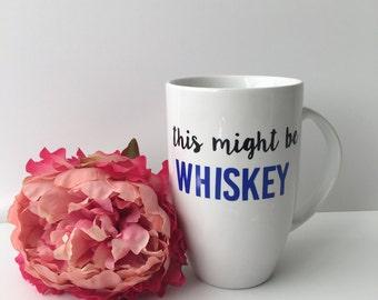 Ceramic Coffee Mug*This Might Be Whiskey