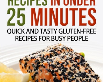 Delicious Gluten-Free Recipes in Under 25 Minutes: Quick and Tasty Gluten-free Recipes for Busy People, INSTANT DOWNLOAD