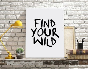 Digital Download, Motivational Print, Find Your wild, Typography Poster, Inspirational Quote, Word Art, Wall Decor, Art, Housewares