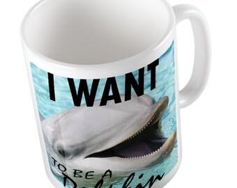 I Want To Be A Dolphin Mug