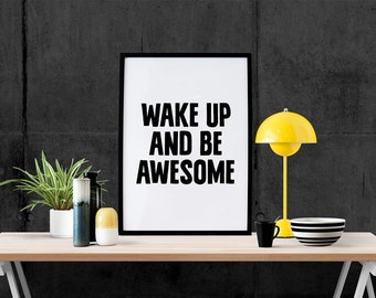 Wake Up and Be Awesome, Inspirational Print, Typography Quote, Motivational Poster, Quote Print, Wall Art, Minimalist Decor