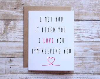 I love you card, I met you, I liked you, I love you, Im keeping you, Card from girlfriend, card from boyfriend, wife, husband
