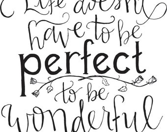 Life Doesn't Have to Be Perfect Handlettered Quote