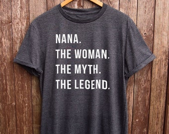 Nana The Woman The Myth tshirt - gifts for nana, nana shirt, funny nana tshirt, gifts for grandma, nana quote, nana birthday gifts
