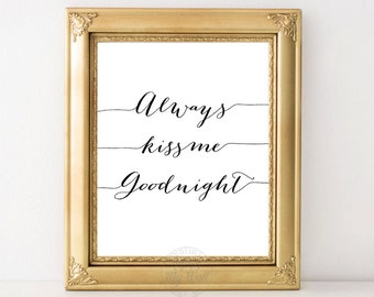 Always kiss me goodnight, print, wall art, home decor, bedroom, inspirational quote, instant download, typography, 8x10