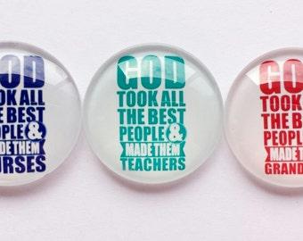God took all the Best People and Made them Teachers, Nurses, Grandmas Magnets - Gift ideas - Fridge Magnets