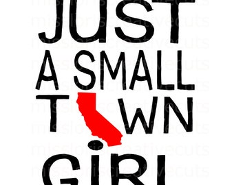 Just a small town girl California Distressed SVG Cut file  Cricut explore filescrapbook vinyl decal wood sign t shirt cricut cameo