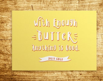 With Enough Butter Anything is Good | Funny Quote Julia Child | Mother's Day Gift | Gourmet Foodie Gift | Kitchen Decor | Kitchen Print