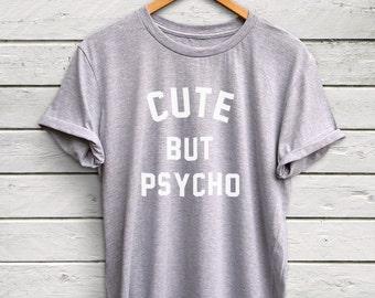 Cute But Psycho shirt - cute but psycho tshirts, tumblr shirts, cute but psycho top, tumblr quote shirt, hipster tshirts, cute tshirt