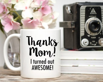 Mother's Day Gift, Mom Gifts, Thanks Mom I Turned Out Awesome, Mother's Day Mug, Mother Mug, Cup for Mom, Mug for Mom, Mom Mugs, Mom Cup