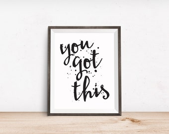 Printable Art, Motivational Quote, You Got This, Inspirational Print, Typography Quote, Art Prints, Digital Download Print, Quote Printables