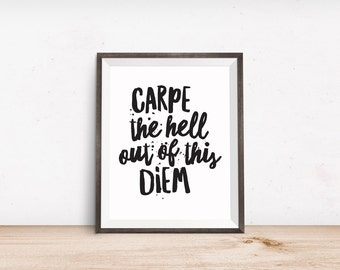Printable Art, Motivational Quote, Carpe The Hell Out of This Diem, Inspirational Print, Typography Quote, Art Prints, Digital Printables