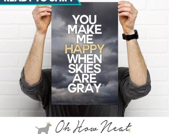 "11X17 Poster ""You Make Me Happy When Skies Are Gray"" 