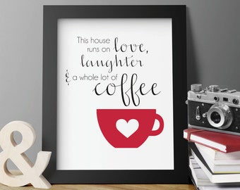 This House Runs on Love, Laughter, and a Whole Lot of Coffee Quote, DIGITAL DOWNLOAD, Positive Poster, Kitchen Art, 11x14, 8x10, 5x7