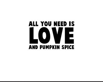 all you need is love and pumpkin spice svg dxf file instant download silhouette cameo cricut clip art commercial use