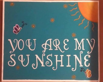 You are my sunshine hand painted wood sign  10x12