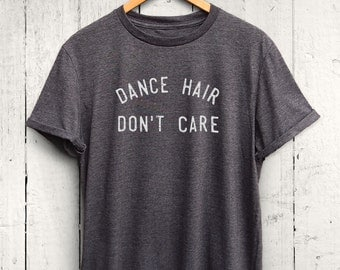 Dance Hair Dont Care Tshirt - Dance Tshirt, Womens Dancing Shirt, Cute Dance Shirt, Ballet Dancer Shirt, Dance Practice Tshirt