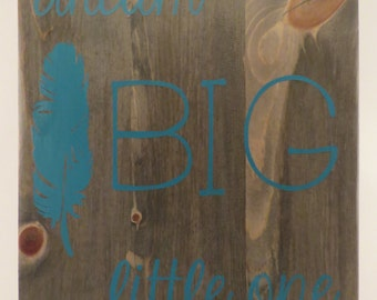 Dream Big Little One - Wooden Sign - Feather - Grey Stain
