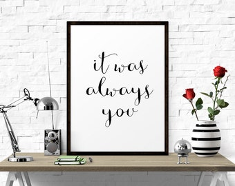 It Was Always You Print, Wedding Sign, Love Sign, Anniversary Sign, Inspirational Print, Inspirational Quote, Printable   Typography