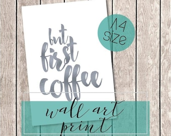 Printable 'But First, Coffee' Wall Art, Digital Download Art Print in A4, Typography, Inspirational, Motivational Quote, Decor