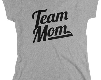 Team Mom Ladie's T-Shirt, Proud Mother, Loves Kids, Mama, Mommy, Momma, Parent, Best Mom, Mom, Women's Team Mom Shirts AMD_1691