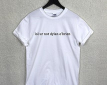 Lol ur not DYLAN O'BRIEN t shirt teenwolf stiles stilinski hemmings horan funny
