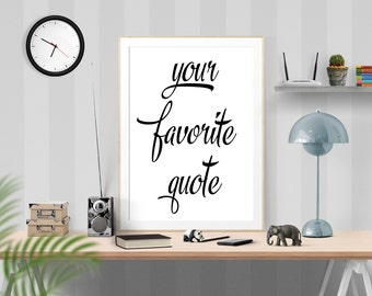 Custom Quote Print, Your Favorite Quote, Custom Text, Custom Wall Sign, Personalized Poster, Quote, Sign, Printable Custom Wall Decor
