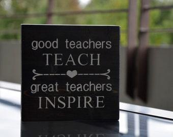 Good teachers teach, great teachers inspire, wood block, teacher sign, teacher appreciation gift, end of year gift, classroom decoration