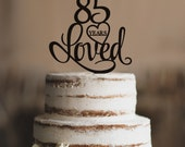 85 Years Loved Cake Topper, Classy Script 85th Birthday Cake Topper, Elegant Eighty-Fifth Cake Topper- (T244-85)