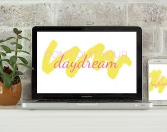 Don't Quit Your Daydream // Computer Desktop Wallpaper // Laptop Background // iPhone Wallpaper // Digital Download