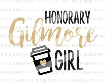 Honorary Gilmore Girl SVG, Gilmore Girl SVG, Coffee SVG, Clip Art, Cricut svg, Silhouette svg, ...