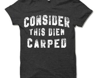 Consider This Diem Carped Shirt. Funny T Shirts.