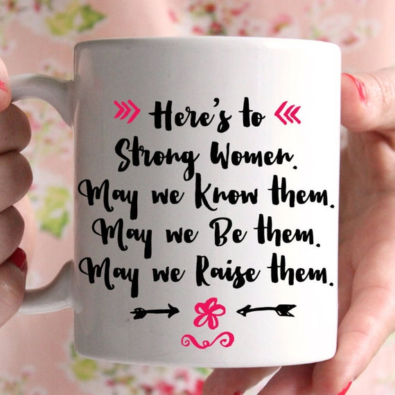 Strong women are the future, great mug. May we be them, raise them, know them.