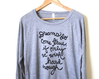 "Peter Pan Quote - ""Dreams do come true, if only we wish hard enough"" - J.M. Barrie Quote - Women's Slouchy Pullover. MADE TO ORDER"