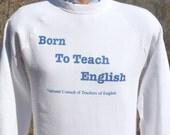 vintage 80s sweatshirt born to TEACH ENGLISH teacher Small Medium crew neck raglan wtf