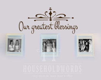 Our Greatest blessings Vinyl Wall Decal, Blessing Quote, Family Room Decor, Living Room Wall Decals