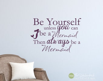 Be Yourself Unless You Can Be A Mermaid Then Always Be a Mermaid - Kids - Vinyl Lettering - Vinyl Decor - Vinyl Wall Art Decal Sticker 1867