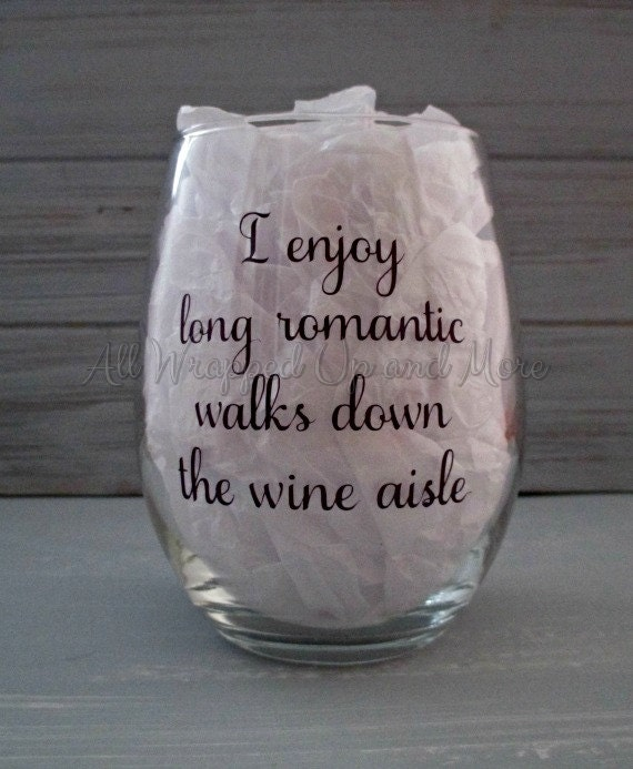 I Enjoy Long Romantic Walks Down The Wine Aisle 15 Ounce
