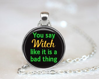 """You Say Witch Like It's A Bad Thing Halloween Changeable Magnetic 1"""" Pendant Necklace with Organza Bag"""